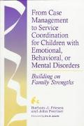 From Case Management to Service Coordination for Children with Emotional, Behavior, or Menta...