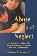 Abuse and Neglect The Educator's Guide to the Identification and Prevention of Child Abuse