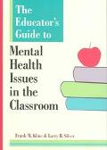 Educator's Guide to Mental Health Issues in the Classroom