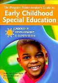 The Program Administrator's Guide to Early Childhood Special Education: Leadership, Developm...