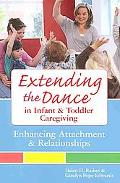 Extending the Dance in Infant and Toddler Caregiving:: Enhancing Attachment and Relationships