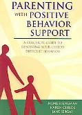 Parenting With Positive Behavior Support A Practical Guide to Resolving Your Child's Difficu...