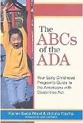 ABC's of the ADA: Your Early Childhood Program's Guide to the Americans with Disabilites ACT