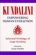 Kundalini Empowering Human Evolution  Selected Writings of Gopi Krishna