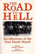Road to Hell Recollections of the Nazi Death March