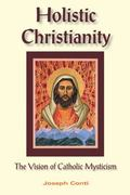 Holistic Christianity The Vision of Catholic Mysticism