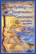 Yoga Psychology and the Transformation of Consciousness Seeing through the Eyes of Infinity