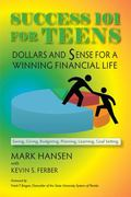 Success 101 for Teens : Dollars and Sense for a Winning Financial Life