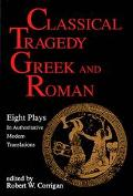 Classical Tragedy Greek and Roman  8 Plays in Authoritative Modern Translations Accompanied ...