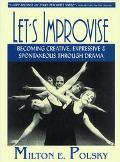 Let's Improvise Becoming Creative, Expressive & Spontaneous Through Drama