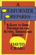 Performer Prepares A Guide to Song Preparation for Actors, Singers and Dancers