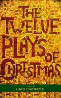 Twelve Plays of Christmas Traditional and Modern Plays for the Holidays