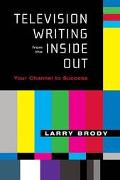 Television Writing from the Inside Out Your Channel to Success