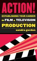 Action! Establishing Your Career in Film & Television Production