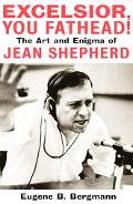 Excelsior, You Fathead! The Art And Enigma Of Jean Shepherd