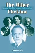 Other Chekhov A Biography Of Michael Chekhov, The Legendary Actor, Director & Theorist