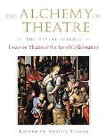 Alchemy of Theatre, the Divine Science Essays on Theatre And the Art of Collaboration
