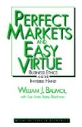 Perfect Markets and Easy Virtue Business Ethics and the Invisible Hand