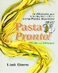 Pasta Pronto: The Ultimate Guide to Creating Delicious Dishes with Your Pasta Machine - Lise...