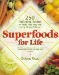 Superfoods for Life: 250 Anti-Aging Recipes for Foods That Keep You Feeling Fit and Fabulous