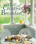 The Creative Breakfast: Simple, Nutritious, Delicious Recipes for the Most Important Meal of...