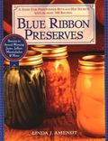 Blue Ribbon Preserves Secrets to Award-Winning Jams, Jellies, Marmalades & More