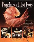 Fondues and Hot Pots From Appetizers to Desserts-A Complete Guide to Preparing Fondues, Hot ...