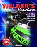 Welder's Handbook A Guide to Plasma Cutting, Oxyacetylene, Arc, Mig and Tig Welding