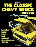 The Classic Chevy Truck Owner's Handbook HP 1534: How to Rod, Rebuild, Restore, Repair and U...