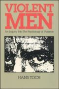 Violent Men An Inquiry into the Psychology of Violence