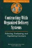 Contracting with Organized Delivery Systems: Selecting, Evaluating, and Negotiating Contract...
