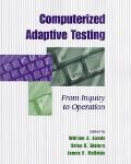 Computerized Adaptive Testing From Inquiry to Operation