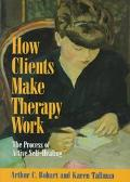 How Clients Make Therapy Work The Process of Active Self-Healing