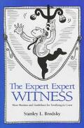 Expert Expert Witness More Maxims and Guidelines for Testifying in Court