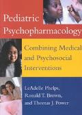 Pediatric Psychopharmacology Combining Medical and Psychosocial Interventions