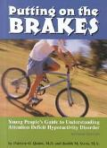 Putting on the Brakes Young People's Guide to Understanding Attention Deficit Hyperactivity ...