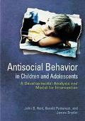 Antisocial Behavior in Children and Adolescents A Developmental Analysis and Model for Inter...
