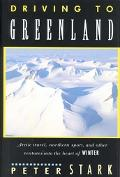 Driving to Greenland/Arctic Travel, Nordic Sport, and Other Ventures into the Heart of Winter