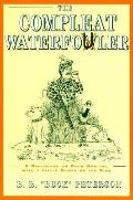 Compleat Waterfowler: A Discourse on Duck Hunting with a Little Goose on the Side - Buck Pet...