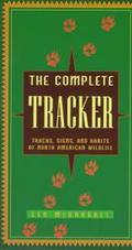 Complete Tracker Tracks, Signs, and Habits of North American Wildlife