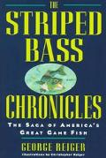 Striped Bass Chronicles The Saga of America's Great Game Fish