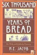 Six Thousand Years of Bread Its Holy and Unholy History