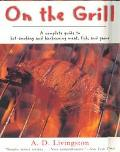 On the Grill A Complete Guide to Hot-Smoking and Barbecuing Meat, Fish, and Game