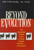 Beyond Evolution The Genetically Altered Future of Plants, Animals, the Earth...and Humans