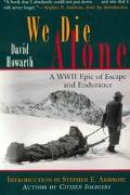 We Die Alone WWII Epic of Escape and Endurance