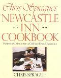Chris Sprague's Newcastle Inn Cookbook/Recipes and Menus from a Celebrated New England Inn