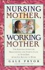 Nursing Mother, Working Mother: The Essential Guide for Breastfeeding and Staying Close to Y...
