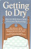 Getting to Dry: How To Help Your Child Overcome Bedwetting - Max Maizels - Hardcover