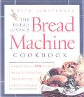 The Bread Lover's Bread Machine Cookbook: A Master Baker's 300 Favorite Recipes for Perfect-...