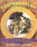 Southwestern Grill 200 Terrific Recipes for Big and Bold Backyard Barbecue